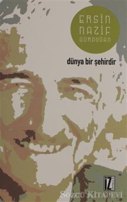 Ersin Nazif Gürdoğan - Dünya Bir Şehirdir   Sözcü Kitabevi