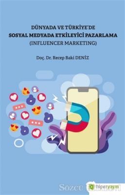 Dünya ve Türkiye'de Sosyal Medyada Etkileyici Pazarlama (Influencer Marketing)