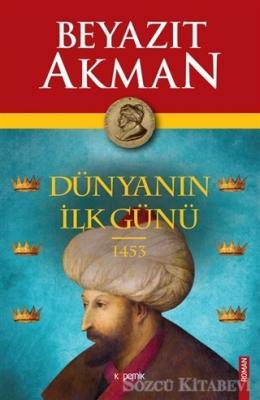 Beyazıt Akman - Dünyanın İlk Günü 1453 | Sözcü Kitabevi