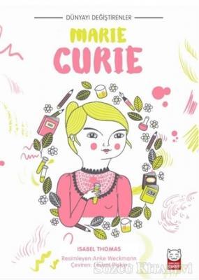 Isabel Thomas - Dünyayı Değiştirenler - Marie Curie | Sözcü Kitabevi