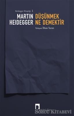Martin Heidegger - Düşünmek Ne Demektir | Sözcü Kitabevi