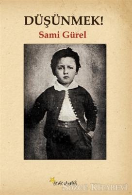 Sami Gürel - Düşünmek! | Sözcü Kitabevi