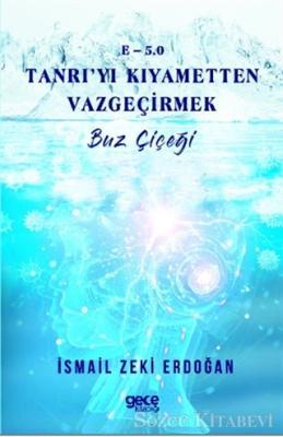 İsmail Zeki Erdoğan - E-5,0 Tanrı'yı Kıyametten Vazgeçirmek   Sözcü Kitabevi