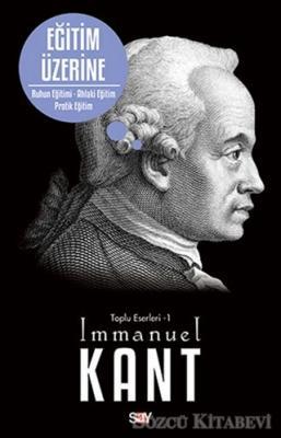 Immanuel Kant - Eğitim Üzerine - Toplu Eserleri 1 | Sözcü Kitabevi