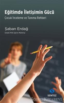 Şaban Erdağ - Eğitimde İletişimin Gücü | Sözcü Kitabevi