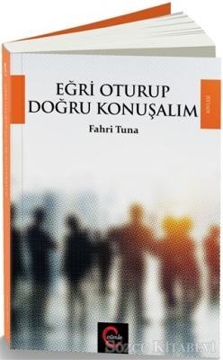 Fahri Tuna - Eğri Oturup Doğru Konuşalım | Sözcü Kitabevi