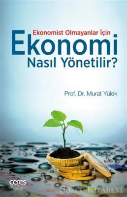 Ekonomist Olmayanlar İçin Ekonomi Nasıl Yönetilir?