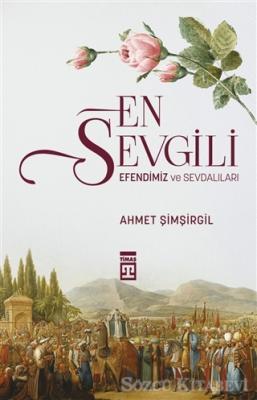 Ahmet Şimşirgil - En Sevgili Efendimiz ve Sevdalıları | Sözcü Kitabevi