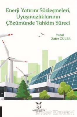 Enerji Yatırım Sözleşmeleri ve Uyuşmazlıklarının Çözümünde Tahkim Süreci
