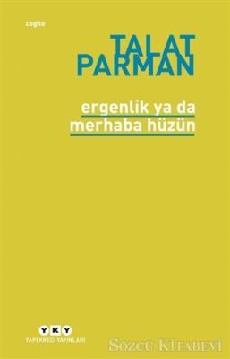Talat Parman - Ergenlik Ya Da Merhaba Hüzün | Sözcü Kitabevi