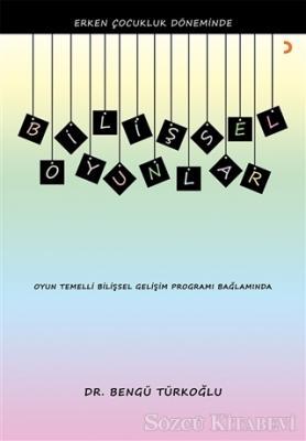 Bengü Türkoğlu - Erken Çocukluk Döneminde Bilişsel Oyunlar | Sözcü Kitabevi