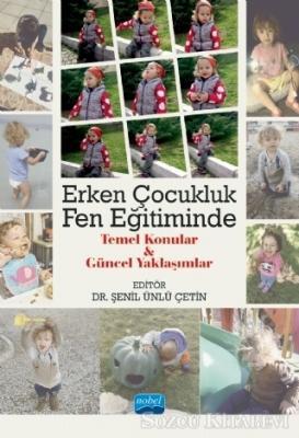 Erken Çocukluk Fen Eğitiminde Temel Konular ve Güncel Yaklaşımlar