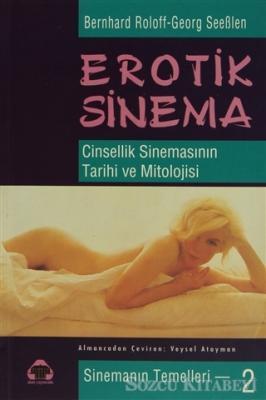 Erotik Sinema - Cinsellik Sinemasının Tarihi ve Mitolojisi
