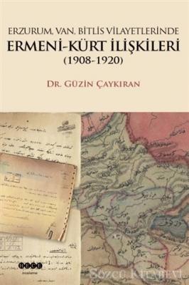 Güzin Çaykıran - Erzurum, Van, Bitlis Vilayetlerinde Ermeni-Kürt İlişkileri (1908-1920) | Sözcü Kitabevi