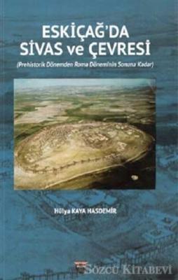 Hülya Kaya Hasdemir - Eski Çağ'da Sivas ve Çevresi | Sözcü Kitabevi