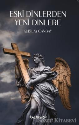 Kubilay Canbay - Eski Dinlerden Yeni Dinlere | Sözcü Kitabevi