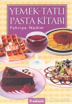 Ev Kadınının Alaturka ve Alafranga Yemek,Tatlı, Pasta Kitabı