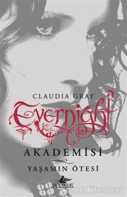 Claudia Gray - Evernight Akademisi 4 - Yaşamın Ötesi | Sözcü Kitabevi