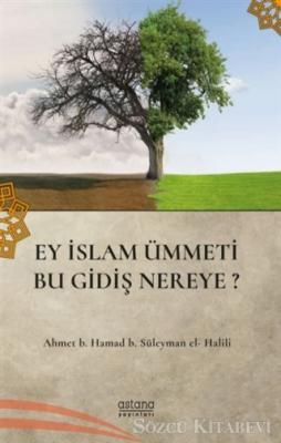 Ahmet B. Hamad B. Süleyman El-Halli - Ey İslam Ümmeti Bu Gidiş Nereye? | Sözcü Kitabevi