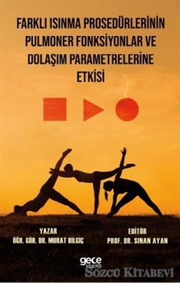 Murat Bilgiç - Farklı Isınma Prosedürlerinin Pulmoner Fonksiyonlar ve Dolaşım Parametrelerine Etkisi | Sözcü Kitabevi