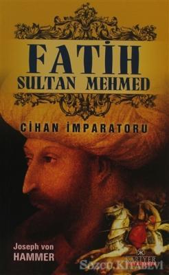 Joseph Von Hammer - Fatih Sultan Mehmed | Sözcü Kitabevi