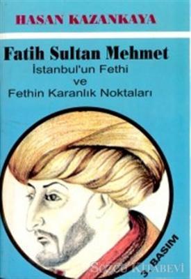 Fatih Sultan Mehmet İstanbul'un Fethi ve Fethin Karanlık Noktaları