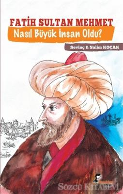 Fatih Sultan Mehmet Nasıl Büyük İnsan Oldu?