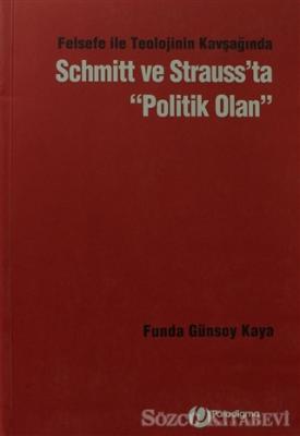 Felsefe İle Teolojinin Kavşağından Schmitt ve Strauss'ta Politik Olan