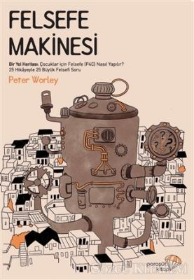 Peter Worley - Felsefe Makinesi | Sözcü Kitabevi