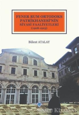 Fener Rum Ortodoks Patrikhanesi'nin Siyasi Faaliyetleri (1908-1923)