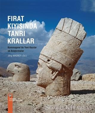 Fırat Kıyısında Tanrı Krallar Kommagene'de Yeni Kazılar ve Araştırmalar