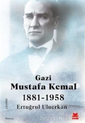 Ertuğrul Uluerkan - Gazi Mustafa Kemal 1881-1958 | Sözcü Kitabevi