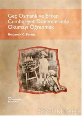 Geç Osmanlı ve Erken Cumhuriyet Dönemlerinde Okumayı Öğrenmek