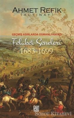 Geçmiş Asırlarda Osmanlı Hayatı Felaket Seneleri (1683-1699)