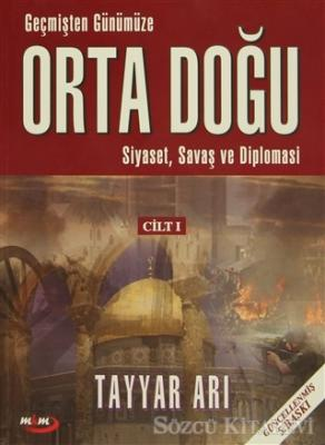 Geçmişten Günümüze Orta Doğu - Siyaset, Savaş ve Diplomasi (Cilt 1)
