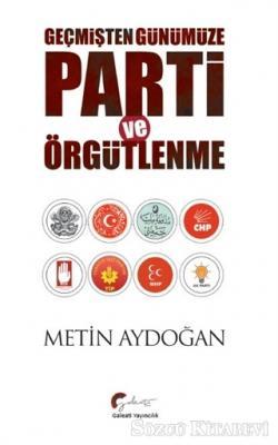 Metin Aydoğan - Geçmişten Günümüze Parti ve Örgütlenme | Sözcü Kitabevi