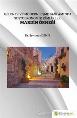 Gelenek ve Modernleşme Bağlamında Sosyoekonomik Kimlikler: Mardin Örneği