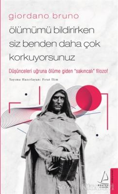 Giordano Bruno - Ölümümü Bildirirken Siz Benden Daha Çok Korkuyorsunuz