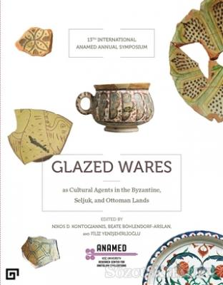Glazed Wares as Cultural Agents in the Byzantine, Seljuk, and Ottoman Lands