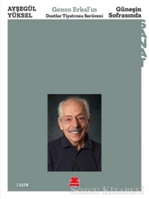 Ayşegül Yüksel - Güneşin Sofrasında - Genco Erkal'ın Dostlar Tiyatrosu Serüveni | Sözcü Kitabevi