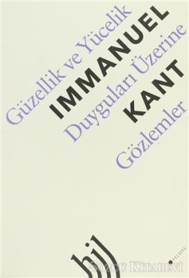 Immanuel Kant - Güzellik ve Yücelik Duyguları Üzerine Gözlemler | Sözcü Kitabevi
