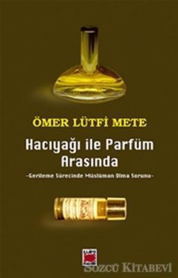 Ömer Lütfi Mete - Hacıyağı ile Parfüm Arasında Gerileme Sürecinde Müslüman Olma Sorunu | Sözcü Kitabevi