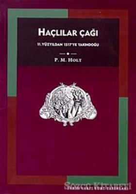P. M. Holt - Haçlılar Çağı 11. Yüzyıldan 1517'ye Yakındoğu | Sözcü Kitabevi