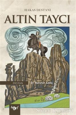 Mehmet Kara - Hakas Destanı - Altın Taycı | Sözcü Kitabevi