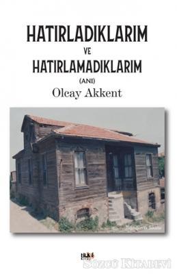 Olcay Akkent - Hatırladıklarım ve Hatırlamadıklarım | Sözcü Kitabevi