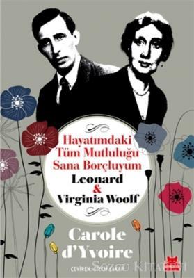 Carole D'Yvoire - Hayatımdaki Tüm Mutluluğu Sana Borçluyum - Leonard ve Virginia Woolf | Sözcü Kitabevi