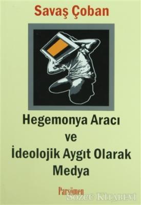 Hegemonya Aracı ve İdeolojik Aygıt Olarak Medya