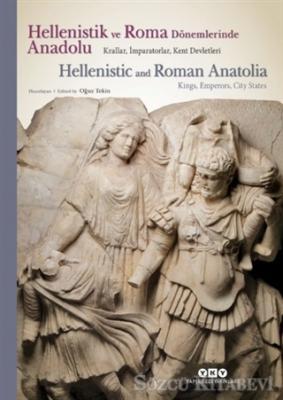 Kolektif - Hellenistik ve Roma Dönemlerinde Anadolu: Krallar İmparatorlar Kent Devletleri | Sözcü Kitabevi