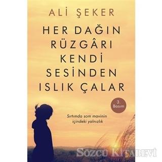 Ali Şeker - Her Dağın Rüzgarı Kendi Sesinden Islık Çalar | Sözcü Kitabevi