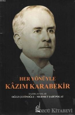 Oğuz Çetinoğlu - Her Yönüyle Kazım Karabekir | Sözcü Kitabevi